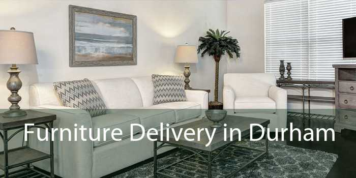 Furniture Delivery in Durham